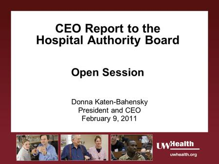 CEO Report to the Hospital Authority Board Open Session Donna Katen-Bahensky President and CEO February 9, 2011.