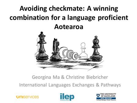 Avoiding checkmate: A winning combination for a language proficient Aotearoa Georgina Ma & Christine Biebricher International Languages Exchanges & Pathways.