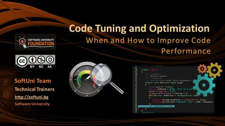 Code Tuning and Optimization When and How to Improve Code Performance Software University  Technical Trainers SoftUni Team.