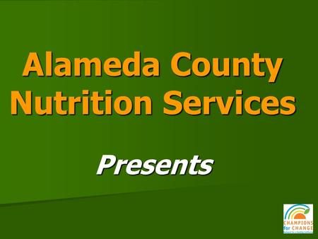 Alameda County Nutrition Services Presents. Champions for Change Cooking for Health Academy.