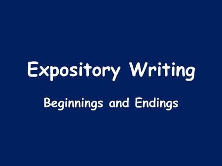 Expository Writing Beginnings and Endings. Expository prompts ask you to explain some information and give reasons and details that support the topic.