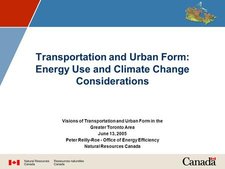 Transportation and Urban Form: Energy Use and Climate Change Considerations Visions of Transportation and Urban Form in the Greater Toronto Area June 13,