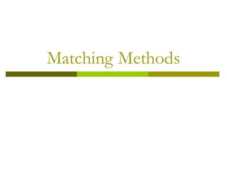 Matching Methods. Matching: Overview  The ideal comparison group is selected such that matches the treatment group using either a comprehensive baseline.