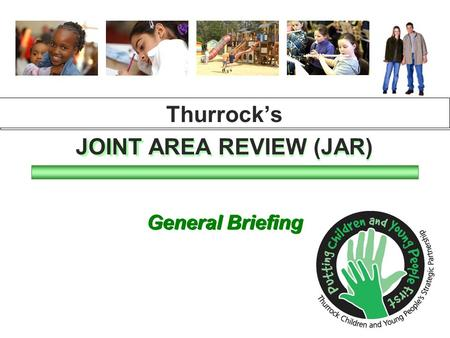 General Briefing Thurrock's JOINT AREA REVIEW (JAR) General Briefing Thurrock's JOINT AREA REVIEW (JAR)