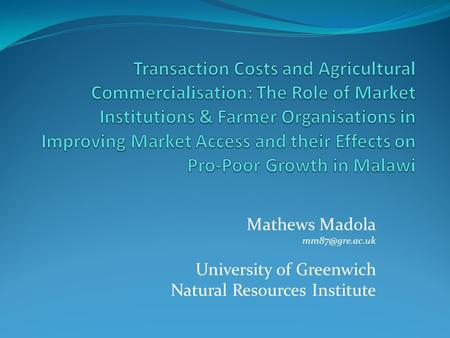 Mathews Madola University of Greenwich Natural Resources Institute.