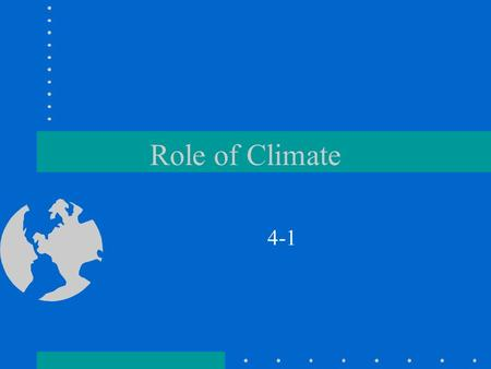 Role of Climate 4-1. Local Conditions How would you describe your climate, or the average year after year conditions of temperature and precipitation.
