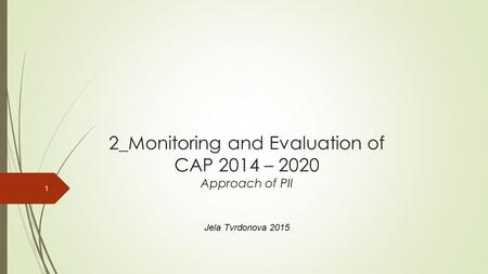 2_Monitoring and Evaluation of CAP 2014 – 2020 Approach of PII