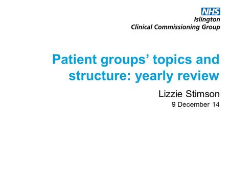 Patient groups' topics and structure: yearly review Lizzie Stimson 9 December 14.