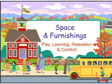 Space & Furnishings Play, Learning, Relaxation & Comfort.