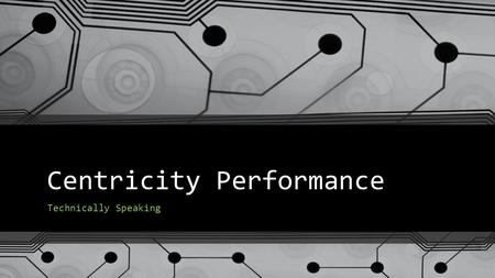Centricity Performance Technically Speaking. ©2014 General Electric Company – All rights reserved. The results expressed in this document may not be applicable.