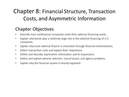 Chapter 8: Financial Structure, Transaction Costs, and Asymmetric Information Chapter Objectives Describe how nonfinancial companies meet their external.
