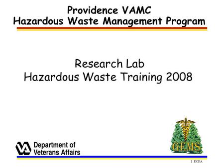 1 RCRA Providence VAMC Hazardous Waste Management Program Research Lab Hazardous Waste Training 2008.