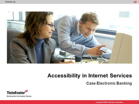 Copyright © 2006 TietoEnator Corporation Accessibility in Internet Services Case Electronic Banking.