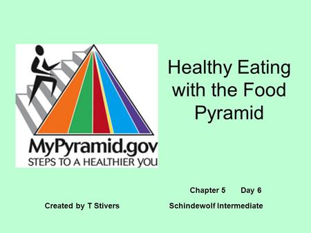 Healthy Eating with the Food Pyramid Created by T Stivers Schindewolf Intermediate Chapter 5 Day 6.