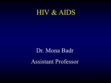 Dr. Mona Badr Assistant Professor HIV & AIDS  arch.chop.edu/p rograms/johnso nlab/features/hi v_type_1.php.