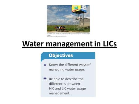 Water management in LICs LO: To understand a. Self assessment.