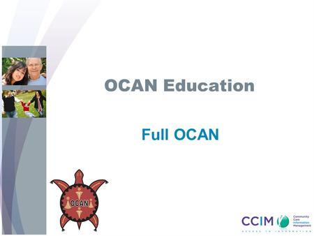 OCAN Education Full OCAN. 2 Objectives Upon completion of the Full OCAN training session, you will learn: OCAN is a consumer-centred, recovery based assessment.