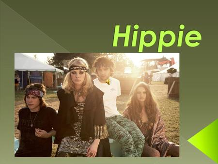  The hippie subculture was originally a youth movement that arose in the United States during the mid- 1960s and spread to other countries around the.