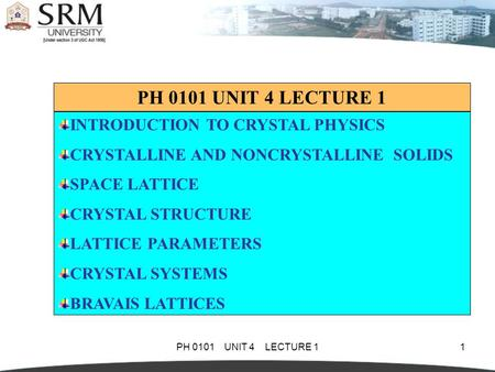 PH 0101 UNIT 4 LECTURE 1 INTRODUCTION TO CRYSTAL PHYSICS