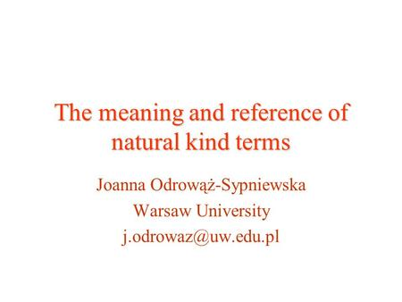 The meaning and reference of natural kind terms Joanna Odrowąż-Sypniewska Warsaw University