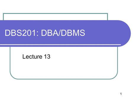 1 DBS201: DBA/DBMS Lecture 13. 2 Agenda The functions of a DBMS The role of a Data Administrator/ Database Administrator.