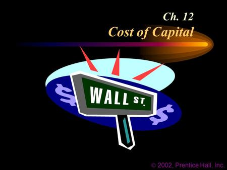 Ch. 12 Cost of Capital  2002, Prentice Hall, Inc.