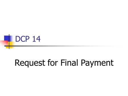 DCP 14 Request for Final Payment. Front Page Bottom of Sheet Do not submit an incomplete packet Ledger questions to John Fox (651-366-4854) DCP 14 questions.