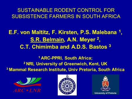SUSTAINABLE RODENT CONTROL FOR SUBSISTENCE FARMERS IN SOUTH AFRICA E.F. von Maltitz, F. Kirsten, P.S. Malebana 1, S.R. Belmain, A.N. Meyer 2, C.T. Chimimba.