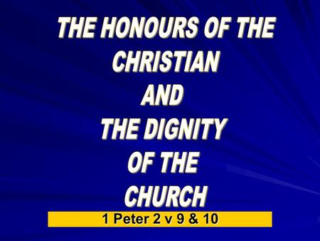 1 Peter 2 v 9 & 10. 1 Peter 2:9 But ye are a chosen generation The Believers Dignity.