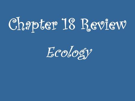 Chapter 18 Review Ecology.