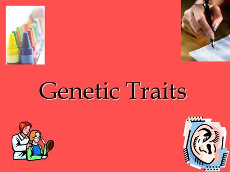 Genetic Traits. What is a genotype? How a person looks based on your genes. A person can inherit from mom/dad genes. These genes can be dominant or recessive.