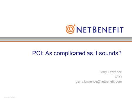 PCI: As complicated as it sounds? Gerry Lawrence CTO