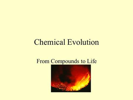 Chemical Evolution From Compounds to Life. Origin of Universe The Big Bang –15-18 billion years ago- all matter was in one condensed mass –Explosion caused.