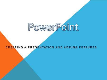 CREATING A PRESENTATION AND ADDING FEATURES. POSITIVE USES OF POWERPOINT Good at presenting things visually  Charts, graphs, etc. Easy to create  Can.
