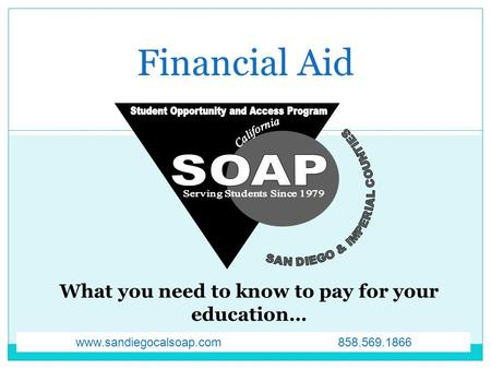 Financial Aid www.sandiegocalsoap.com 858.569.1866.