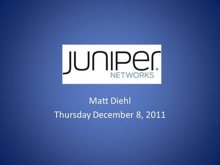 Matt Diehl Thursday December 8, 2011. Business Overview High-performance networking company Sells products and services that provide network infrastructure.