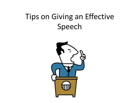 Tips on Giving an Effective Speech. Nervous about Giving a Speech? The mere thought of giving a speech is nerve wracking for even the most confident people!