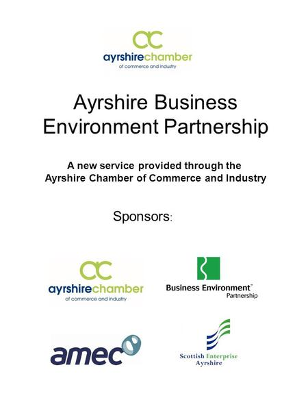 Ayrshire Business Environment Partnership Sponsors : A new service provided through the Ayrshire Chamber of Commerce and Industry.