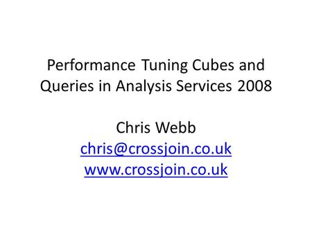 Performance Tuning Cubes and Queries in Analysis Services 2008 Chris Webb