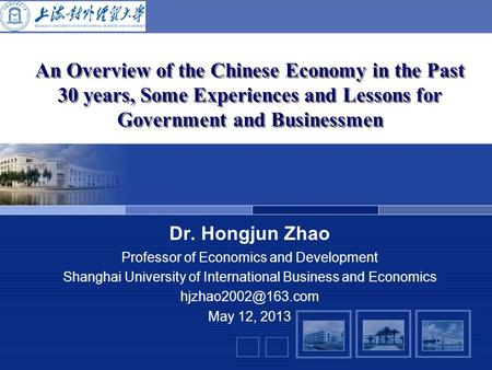 An Overview of the Chinese Economy in the Past 30 years, Some Experiences and Lessons for Government and Businessmen Dr. Hongjun Zhao Professor of Economics.