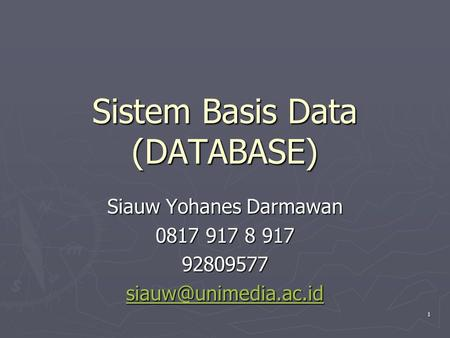Sistem Basis Data (DATABASE) Siauw Yohanes Darmawan 0817 917 8 917 92809577 1.