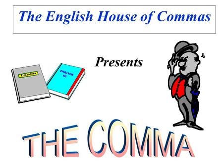 The English House of Commas Presents Commas set off the items of a series (three or more things), including the last two. My favorite uses of the Internet.