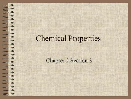 Chemical Properties Chapter 2 Section 3.