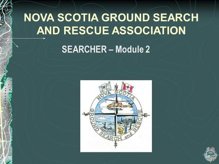 SEARCHER – Module 2 NOVA SCOTIA GROUND SEARCH AND RESCUE ASSOCIATION.