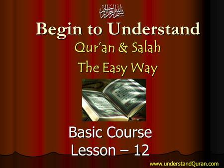 Begin to Understand Qur'an & Salah The Easy Way Basic Course Lesson – 12 www.understandQuran.com.