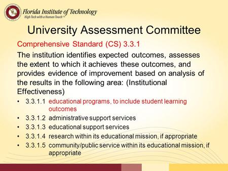 University Assessment Committee Comprehensive Standard (CS) 3.3.1 The institution identifies expected outcomes, assesses the extent to which it achieves.