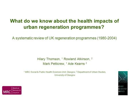 What do we know about the health impacts of urban regeneration programmes? A systematic review of UK regeneration programmes (1980-2004) Hilary Thomson,