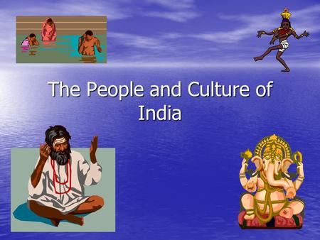 The People and Culture of India. Early Peoples of India Dravidians- original people of Indus/ Ganges River valleys, forced to move by Aryans Aryans-nomadic,