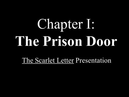 Chapter I: The Prison Door The Scarlet Letter Presentation.