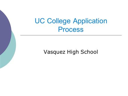 UC College Application Process Vasquez High School.